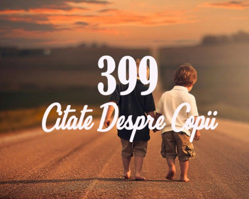 399 Cele mai frumoase citate despre copii