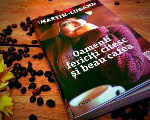 "Recenzie - ""Oamenii fericiti citesc si beau cafea"" – Agnes Martin-Lugand"